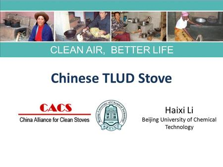 Chinese TLUD Stove CLEAN AIR, BETTER LIFE Haixi Li Beijing University of Chemical Technology.
