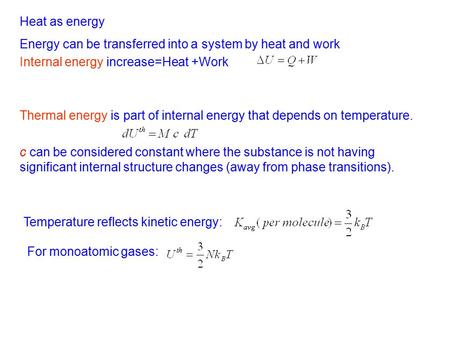 Internal energy increase=Heat +Work Heat as energy c can be considered constant where the substance is not having significant internal structure changes.