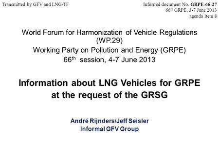 World Forum for Harmonization of Vehicle Regulations (WP.29) Working Party on Pollution and Energy (GRPE) 66 th session, 4-7 June 2013 Information about.