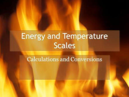 Energy and Temperature Scales Calculations and Conversions.