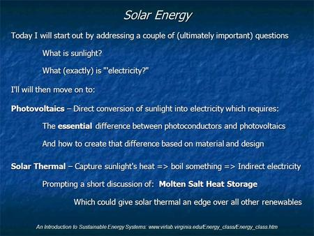 An Introduction to Sustainable <strong>Energy</strong> Systems: www.virlab.virginia.edu/Energy_class/Energy_class.htm <strong>Solar</strong> <strong>Energy</strong> Today I will start out by addressing.