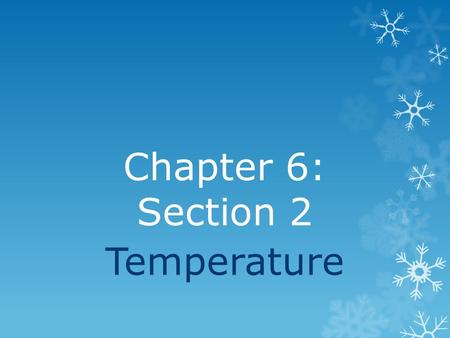 Chapter 6: Section 2 Temperature What is temperature?  Any ideas?  Think, pair, share (1min)