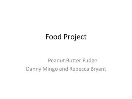Food Project Peanut Butter Fudge Danny Mingo and Rebecca Bryant.