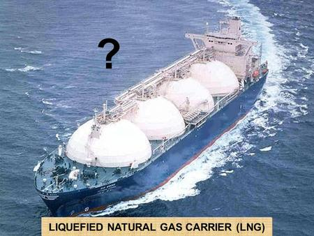 LIQUEFIED NATURAL GAS CARRIER (LNG)