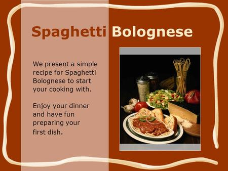 Spaghetti Bolognese We present a simple recipe for Spaghetti