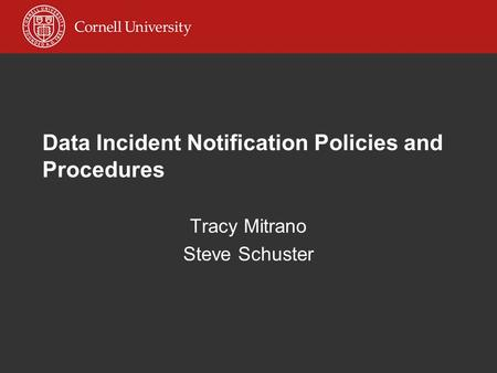 Data Incident Notification Policies and Procedures Tracy Mitrano Steve Schuster.