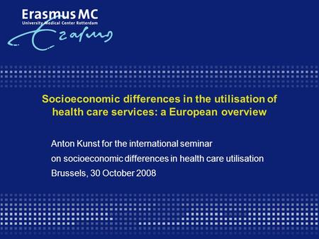 Socioeconomic differences in the utilisation of health care services: a European overview Anton Kunst for the international seminar on socioeconomic differences.