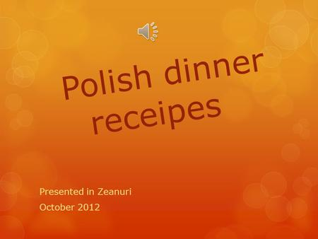 Polish dinner receipes Presented in Zeanuri October 2012.