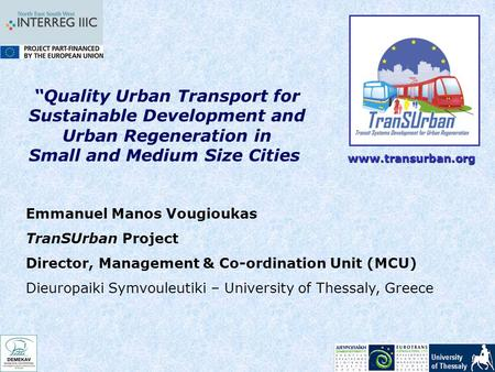 """Quality Urban Transport for Sustainable Development and Urban Regeneration in Small and Medium Size Cities Emmanuel Manos Vougioukas TranSUrban Project."