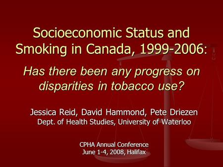Socioeconomic Status and Smoking in Canada, 1999-2006 : Has there been any progress on disparities in tobacco use? Jessica Reid, David Hammond, Pete Driezen.