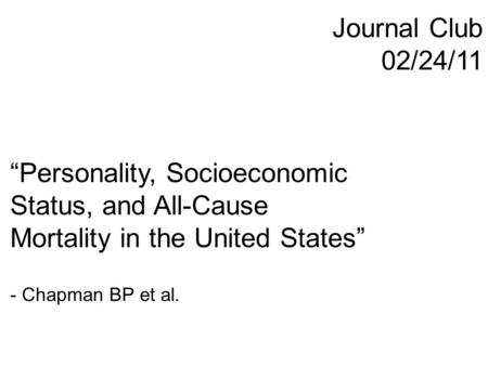 """Personality, Socioeconomic Status, and All-Cause Mortality in the United States"" - Chapman BP et al. Journal Club 02/24/11."