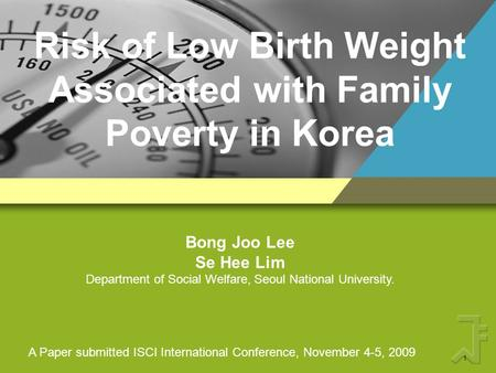 Risk of Low Birth Weight Associated with Family Poverty in Korea Bong Joo Lee Se Hee Lim Department of Social Welfare, Seoul National University. A Paper.