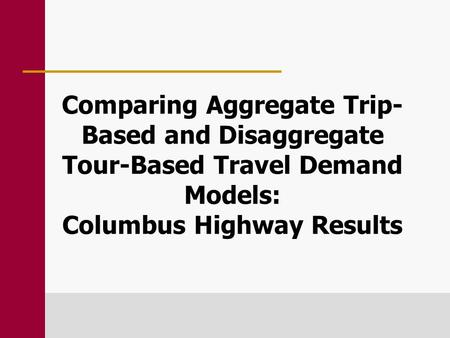 Comparing Aggregate Trip- Based and Disaggregate Tour-Based Travel Demand Models: Columbus Highway Results.