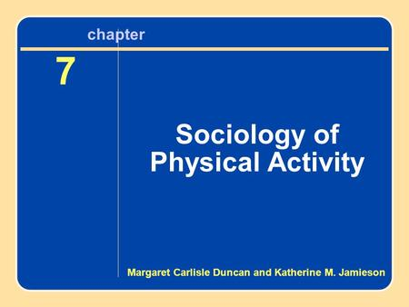 Chapter 7 Sociology of Physical Activity 7 Sociology of Physical Activity chapter Margaret Carlisle Duncan and Katherine M. Jamieson.