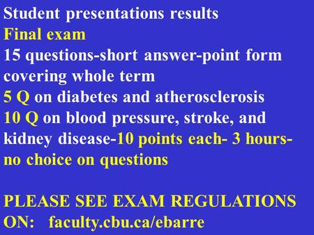 Student presentations results Final exam 15 questions-short answer-point form covering whole term 5 Q on diabetes and atherosclerosis 10 Q on blood pressure,
