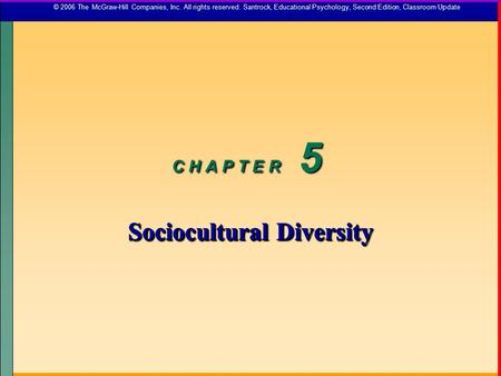 C H A P T E R 5 Sociocultural Diversity © 2006 The McGraw-Hill Companies, Inc. All rights reserved. Santrock, Educational Psychology, Second Edition, Classroom.