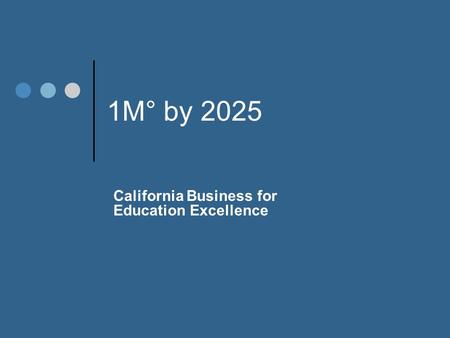 1M° by 2025 California Business for Education Excellence.
