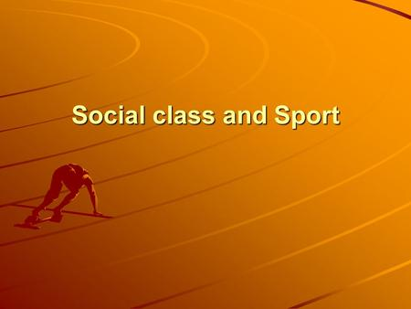 Social class and Sport. Learning objectives: To be able to describe what is meant by the term 'social class' To list ways in which Leisure Providers can.