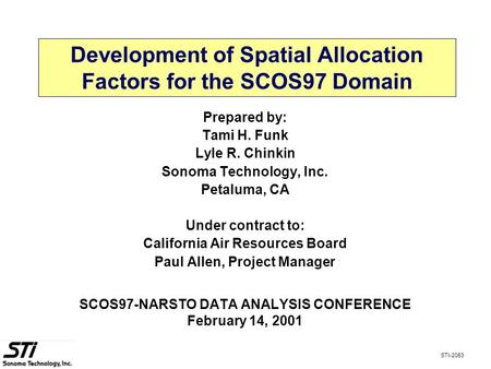 Development of Spatial Allocation Factors for the SCOS97 Domain Prepared by: Tami H. Funk Lyle R. Chinkin Sonoma Technology, Inc. Petaluma, CA Under contract.