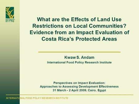 INTERNATIONAL FOOD POLICY RESEARCH INSTITUTE What are the Effects of Land Use Restrictions on Local Communities? Evidence from an Impact Evaluation of.