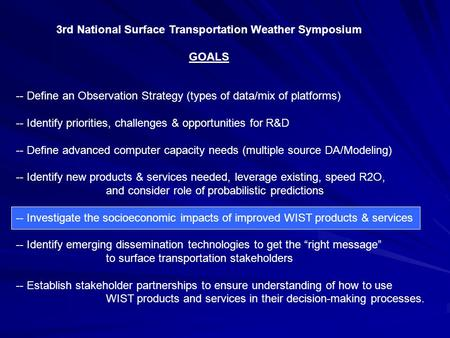 3rd National Surface Transportation Weather Symposium GOALS -- Define an Observation Strategy (types of data/mix of platforms) -- Identify priorities,