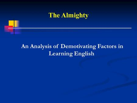 The Almighty An Analysis of Demotivating Factors in Learning English.