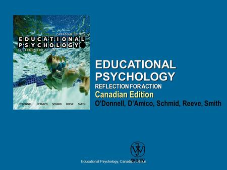 Educational Psychology, Canadian Edition EDUCATIONAL PSYCHOLOGY REFLECTION FOR ACTION Canadian Edition EDUCATIONAL PSYCHOLOGY REFLECTION FOR ACTION Canadian.
