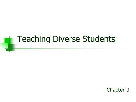 Teaching Diverse Students Chapter 3. Student Diversity Socioeconomic differences Cultural differences Gender differences Developmental differences Learning.