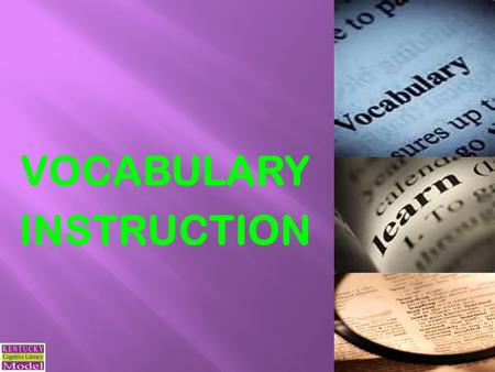 VOCABULARY INSTRUCTION 1.  What are the CODE vocabulary principles?  What are Marzano's six steps to effective vocabulary instruction?  How do the.