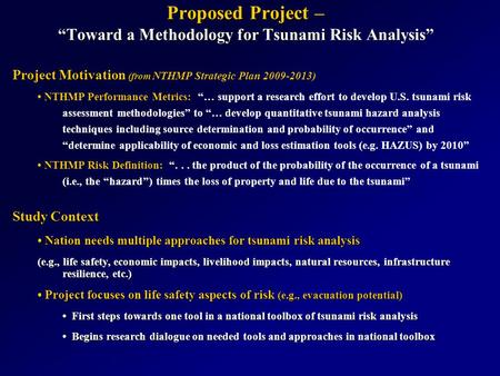 "Proposed Project – ""Toward a Methodology for Tsunami Risk Analysis"" Project Motivation (from Project Motivation (from NTHMP Strategic Plan 2009-2013) NTHMP."