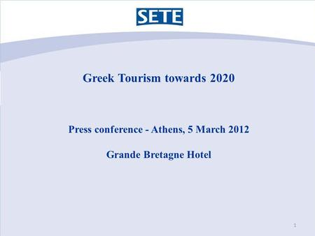 Greek Tourism towards 2020 Press conference - Athens, 5 March 2012 Grande Bretagne Hotel 1.