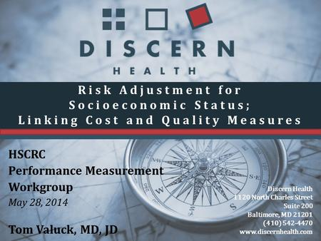 DISCERNDISCERN Discern Health 1120 North Charles Street Suite 200 Baltimore, MD 21201 (410) 542-4470 www.discernhealth.com Risk Adjustment for Socioeconomic.