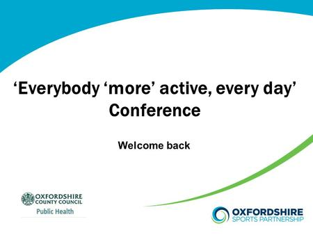 'Everybody 'more' active, every day' Conference Welcome back.