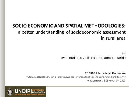 Socio Economic and Spatial Methodologies: a better understanding of socioeconomic assessment in rural area by: Iwan Rudiarto, Aulisa Rahmi, Umrotul Farida.