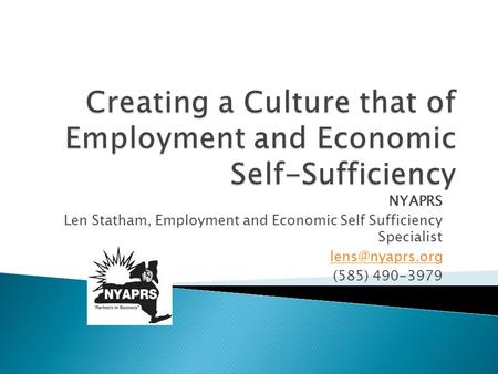 NYAPRS Len Statham, Employment and Economic Self Sufficiency Specialist (585) 490-3979.