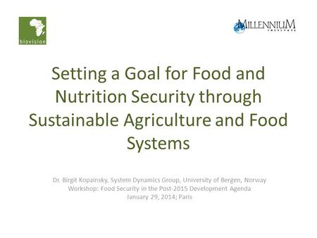 Setting a Goal for Food and Nutrition Security through Sustainable Agriculture and Food Systems Dr. Birgit Kopainsky, System Dynamics Group, University.