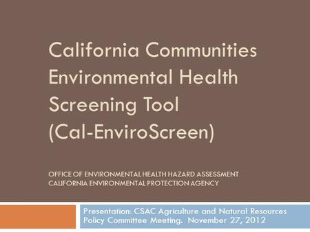 California Communities Environmental Health Screening Tool (Cal-EnviroScreen) OFFICE OF ENVIRONMENTAL HEALTH HAZARD ASSESSMENT CALIFORNIA ENVIRONMENTAL.