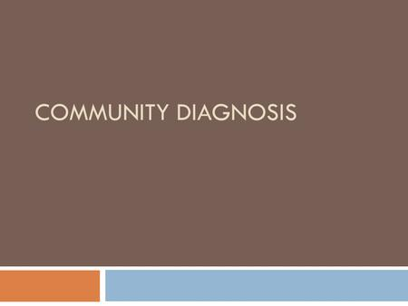 "COMMUNITY DIAGNOSIS. Definition of a ""Community""  A cluster of people with at least one common characteristic (geographic location, occupation, ethnicity,"