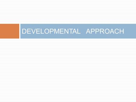 DEVELOPMENTAL APPROACH. Development is improved human and ecological well-being expressed in such terms as: vernacular architecture gain from developmental.