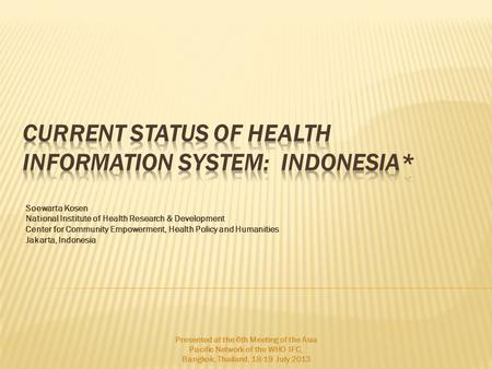 Soewarta Kosen National Institute of Health Research & Development Center for Community Empowerment, Health Policy and Humanities Jakarta, Indonesia Presented.