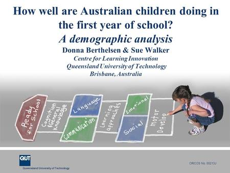 Queensland University of Technology CRICOS No. 00213J How well are Australian children doing in the first year of school? A demographic analysis Donna.
