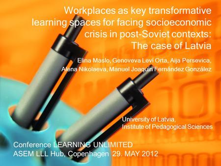 Workplaces as key transformative learning spaces for facing socioeconomic crisis in post-Soviet contexts: The case of Latvia Elina Maslo, Genoveva Leví.