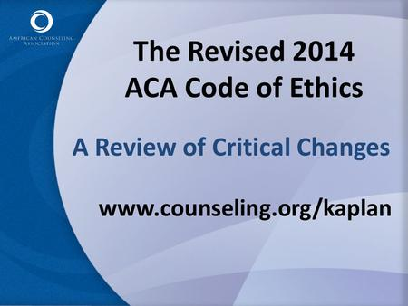 The Revised 2014 ACA Code of Ethics