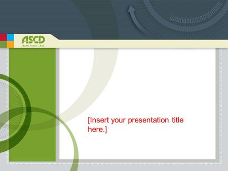 [Insert your presentation title here.]. ASCD: A Worldwide Community of Educators.