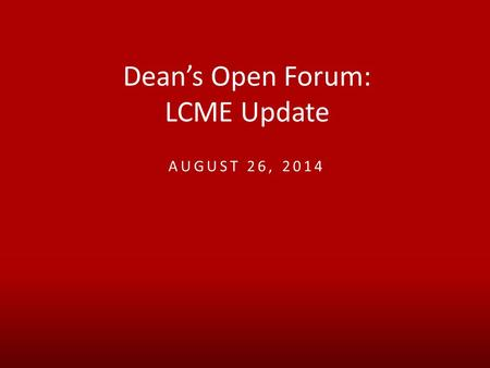 Dean's Open Forum: LCME Update AUGUST 26, 2014. LOUISVILLE.EDU Forum Overview  Action Plan Progress  Baseline Student Survey Results  Next Steps.