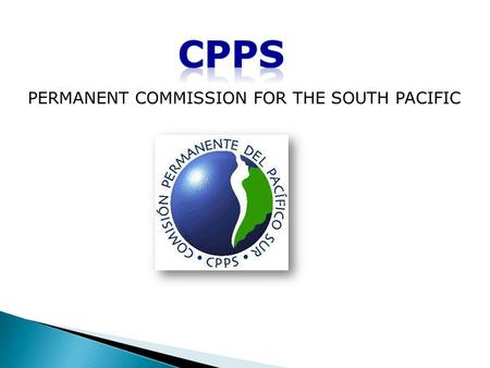 PERMANENT COMMISSION FOR THE SOUTH PACIFIC. Regional Intergovernmental Organization Coordinates Regional Maritime Policies of it member states in the.