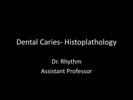 Dental Caries- Histoplathology