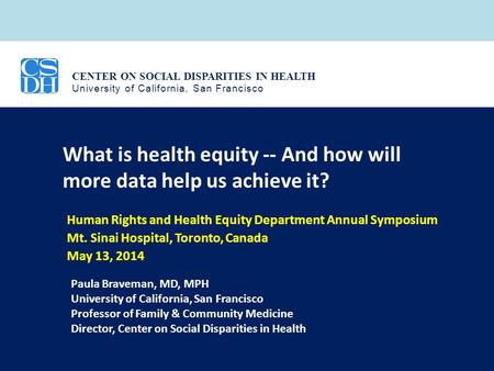 CENTER ON SOCIAL DISPARITIES IN HEALTH University of California, San Francisco What is health equity -- And how will more data help us achieve it? Human.