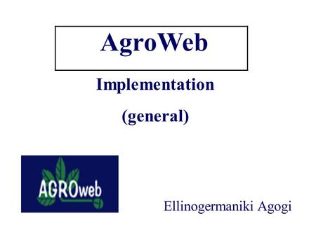 AgroWeb Implementation (general) Ellinogermaniki Agogi.