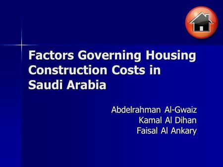 Factors Governing Housing Construction Costs in Saudi Arabia Abdelrahman Al-Gwaiz Kamal Al Dihan Faisal Al Ankary.